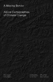 Moving Border : Alpine Cartographies of Climate Change - Ferrari, Marco
