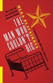 Man Who Couldnt Die : The Tale of an Authentic Human Being  - Slavnikova, Olga