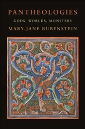 Pantheologies : Gods, Worlds, Monsters - Rubenstein, Mary-Jane