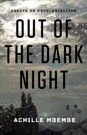 Out of the Dark Night : Essays on Decolonization - Mbembe, Achille