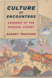 Culture of Encounters : Sanskrit at the Mughal Court  - Truschke, Audrey
