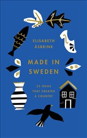 Made In Sweden : 25 Ideas That Created a Country - Asbrink, Elisabeth