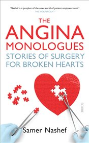 Angina Monologues : Stories of Surgery for Broken Hearts - Nashef, Samer