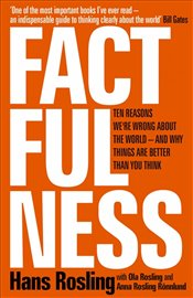 Factfulness : Ten Reasons Were Wrong About The World and Why Things Are Better Than You Think - Rosling, Hans