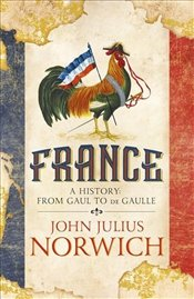 France : A History : From Gaul to De Gaulle - Norwich, John Julius