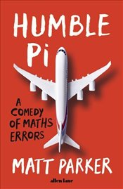 Humble Pi : A Comedy of Maths Errors - Parker, Matt