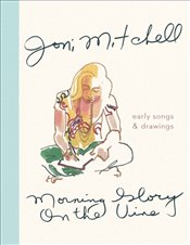 Morning Glory on the Vine : Early Songs and Drawings - Mitchell, Joni