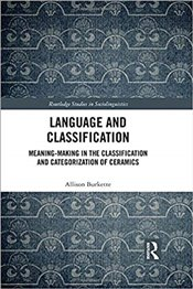 Language and Classification : Meaning-Making in the Classification and Categorization of Ceramics - Burkette, Allison