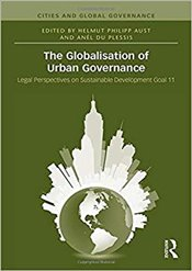 Globalisation of Urban Governance : Legal Perspectives on Sustainable Development Goal 11 - Aust, Helmut Philipp