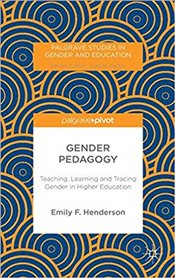 Gender Pedagogy : Teaching, Learning and Tracing Gender in Higher Education   - Henderson, Emily F.