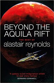 Beyond the Aquila Rift : The Best of Alastair Reynolds - Reynolds, Alastair