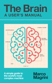 Brain : A Users Manual : A Simple Guide to the Worlds Most Complex Machine - Magrini, Marco