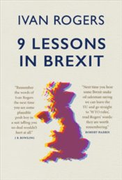 9 Lessons in Brexit - Rogers, Ivan
