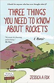 Three Things You Need to Know About Rockets : A memoir - Fox, Jessica