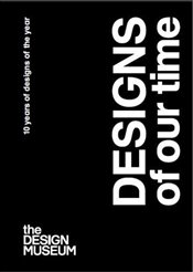 Designs of Our Time : 10 Years of Designs of the Year -