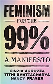 Feminism for the 99% - Arruzza, Cinzia