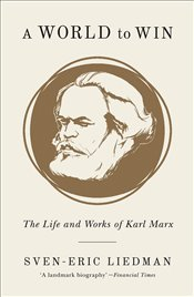 World to Win : The Life and Works of Karl Marx - Liedman, Sven-Eric