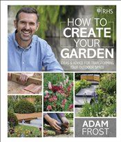 RHS How to Create your Garden - Frost, Adam