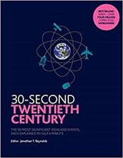 30-Second Twentieth Century: The 50 most significant ideas and events, each explained in half a minu -