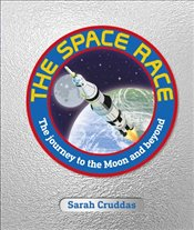 Space Race : The Journey to the Moon and Beyond - Cruddas, Sarah