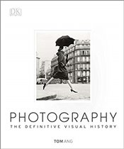 Photography : The Definitive Visual History - Ang, Tom