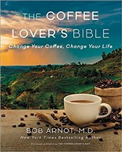Coffee Lovers Bible: Change Your Coffee, Change Your Life -