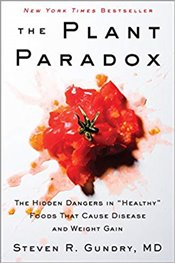 "Plant Paradox : The Hidden Dangers in ""Healthy"" Foods That Cause Disease and Weight Gain - Gundry, Steven R."