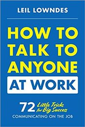 How to Talk to Anyone at Work : 72 Little Tricks for Big Success Communicating on the Job - Lowndes, Leil