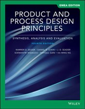 Product and Process Design Principles 4e : Synthesis, Analysis and Design GE - Seider, Warren D.