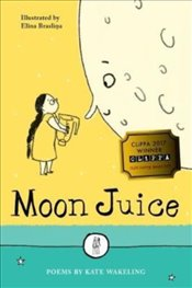 Moon Juice : Poems for Children - Wakeling, Kate