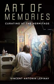 Art of Memories : Curating at the Hermitage - Lepinay, Vincent Antonin