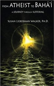 From Atheist to Bahai : A Journey Through Suffering - Walker, Susan Lieberman