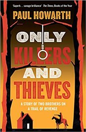Only Killers and Thieves - Howarth, Paul