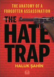 The Hate Trap : The Anatomy of a Forgotten Assassination - Şahin, Haluk