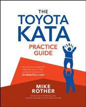 Toyota Kata Practice Guide: Practicing Scientific Thinking Skills for Superior Results in 20 Minutes - Rother, Mike
