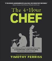 4-Hour Chef : The Simple Path to Cooking Like a Pro, Learning Anything, and Living the Good Life - Ferriss, Timothy
