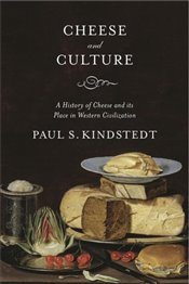 Cheese and Culture : A History of Cheese and its Place in Western Civilization - Kindstedt, Paul S.