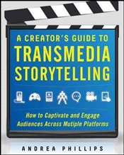 Creators Guide to Transmedia Storytelling - Phillips, Andrea