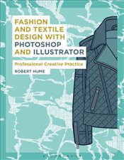 Fashion and Textile Design with Photoshop and Illustrato : Professional Creative Practice - Hume, Robert