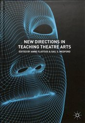 New Directions in Teaching Theatre Arts - Fliotsos, Anne
