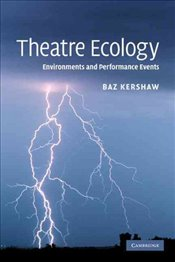 Theatre Ecology : Environments and Performance Events - KERSHAW, BAZ