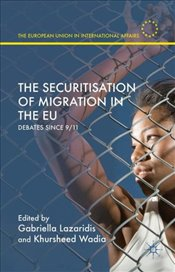 Securitisation of Migration in the EU : Debates Since 9/11 - Lazaridis, Gabriella