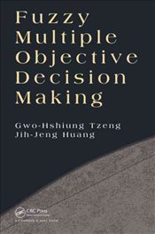 Fuzzy Multiple Objective Decision Making - Tzeng, Gwo-Hshiung