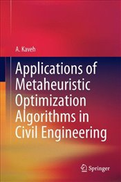 Applications of Metaheuristic Optimization Algorithms in Civil Engineering - Kaveh, A.