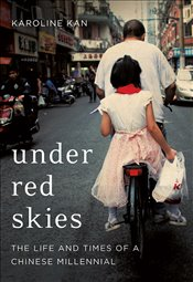 Under Red Skies : The Life and Times of a Chinese Millennial - Kan, Karoline