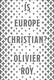 Is Europe Christian? - Roy, Olivier
