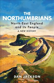 Northumbrians : North-East England and Its People : A New History - Jackson, Dan
