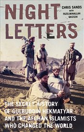 Night Letters : Gulbuddin Hekmatyar and the Afghan Islamists Who Changed the World  - Sands, Chris