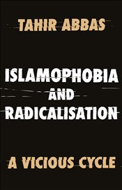 Islamophobia and Radicalisation : A Vicious Cycle - Abbas, Tahir