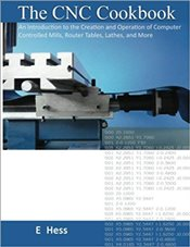 CNC Cookbook: An Introduction to the Creation and Operation of Computer Controlled Mills, Router Tab - Hess, Edward J.